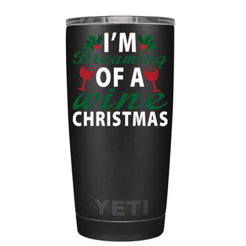 YETI Im Dreaming of a Wine Christmas on Black 20 oz Tumbler Cup