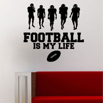 Football Is My Life V2 Wall Decal Sticker Vinyl Home Decor Decoration Sports Art
