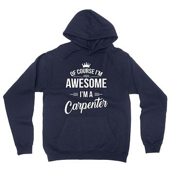 Of course I'm awesome I'm a carpenter profession gift for her for him occupation hoodie