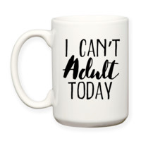 I Can't Adult Today, Hard Day, Rough Day, Funny Humor Typography Coffee Cup