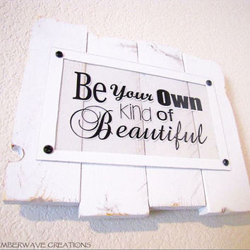 Inspirational Quote Sign Be Your Own Kind of Beautiful Rustic Handmade White Wood Sign Sayings on Wood Sign