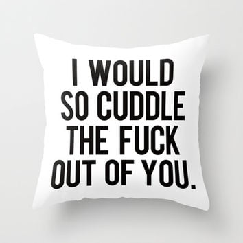 I would so cuddle the fuck out of you Throw Pillow by RexLambo