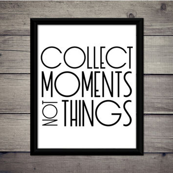 Collect Moments Not Things - Download, Digital Print, Quote, Motivation, Minimalist, Travel, Adventure, Gift, Typography, Sign, Decor, Wall