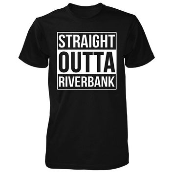 Straight Outta Riverbank City. Cool Gift - Unisex Tshirt