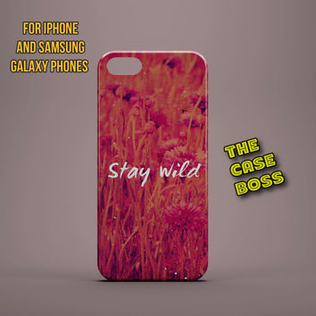 STAY WILD QUOTE Design Custom Phone Case for iPhone 6 6 Plus iPhone 5 5s 5c iphone 4 4s Samsung Galaxy S3 S4 S5 Note3 Note4 Fast!