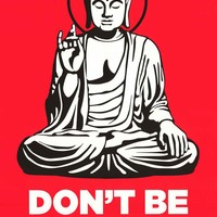 Buddha Don't Be A Dick Poster 24x36
