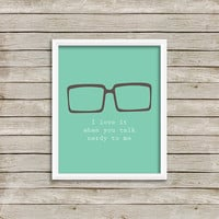 I Love It When You Talk Nerdy To Me - Wall Art, Print 8 x 10 INSTANT Digital Download Printable