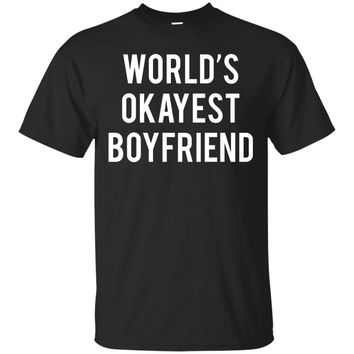 World's Okayest Boyfriend T-Shirt Funny Boyfriend Shirt