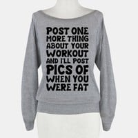 Post One More Thing About Your Workout and I'll Post Pics of When You Were Fat