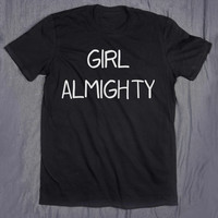 Feminist Shirt Girl Almighty Slogan Tee Feminism Girl Power Tumblr T-shirt