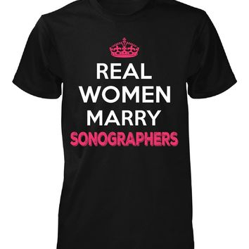 Real Women Marry Sonographers. Cool Gift - Unisex Tshirt