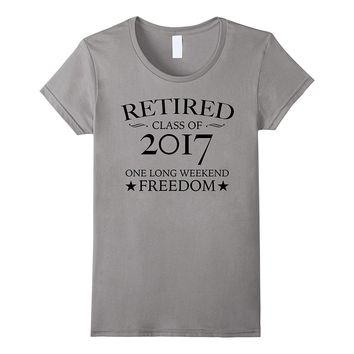 Retired Class Of 2017 T Shirt Funny Retirement Gift Tee