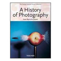 A History of Photography: From 1839 to the present (The George Eastman House Collection)