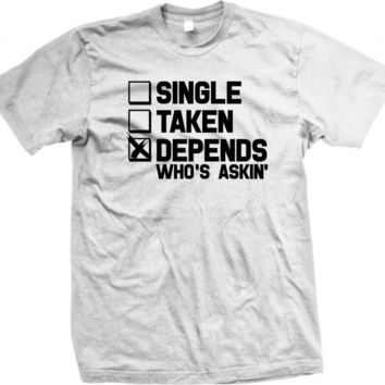 Single Taken Depends who's askin awesome dating t-shirt unisex