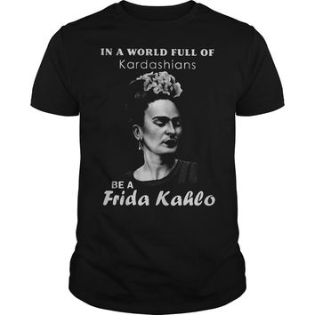 In a world full of Kardashians be a Frida Kahlo shirt Premium Fitted Guys Tee