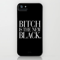 Bitch is the New Black. iPhone & iPod Case by RexLambo