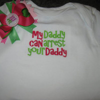 My daddy can arrest your daddy embroidered Onesuit and hair bow set