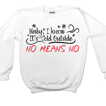 Baby It's Cold Outside -- Sweatshirt