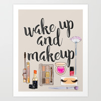 Wake Up And Make Up Art Print by Sara Eshak