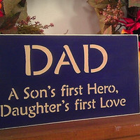 Wood Sign DAD A Son's First Hero, A Daughters First Love  READY To SHIP Great Father's Day Gift