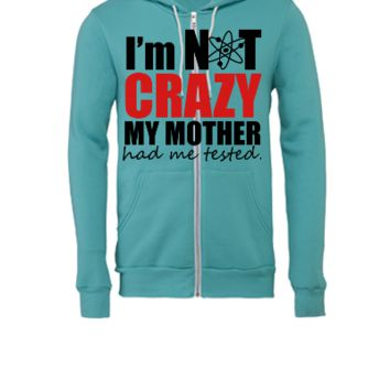 I'm Not Crazy - The Big Bang Theory - Unisex Full-Zip Hooded Sweatshirt