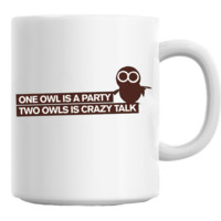 One Owl Is A Party Two Owls Is A Crazy Talk Mug