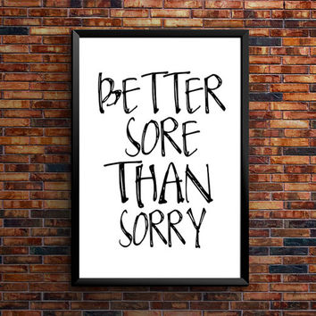 "Motivational Print Typography Poster ""Better Sore Than Sorry"" Wall Decor Motivated Print Gift Inspirational Print Home Decor Motivated Quote"