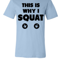 This Is Why I Squat - Unisex T-shirt