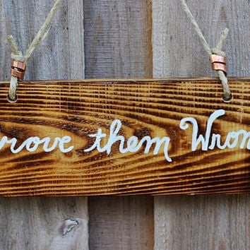 Prove Them Wrong! Charred Pallet Wood Sign, Rustic Reclaimed Wood, Torched Wood Burned by Hendywood