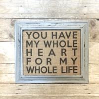 You Have My Whole Heart For My Whole Life - Burlap Art Print - Vintage Farmhouse Shabby Chic - Love