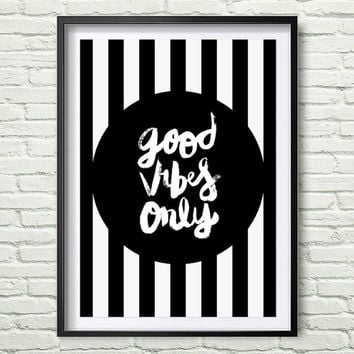Good Vibes Only Art Print, Instant download, Office Decor, Dorm Decor, Black And White Stripe, Office Wall Art,  Digital Art *40*