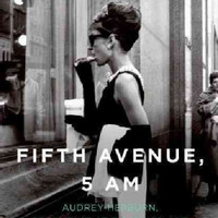 Fifth Avenue, 5 A.M.: Audrey Hepburn, Breakfast at Tiffany's, and the Dawn of the Modern Woman (Hardcover)