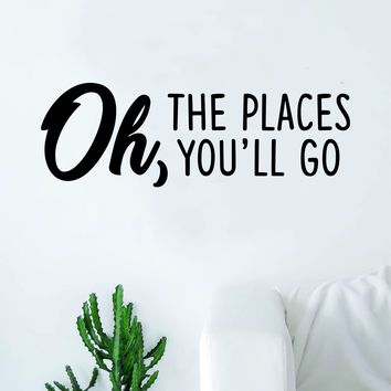 Oh the Places You'll Go Quote Wall Decal Sticker Room Art Vinyl Home Decor Living Room Bedroom Inspirational Travel Adventure