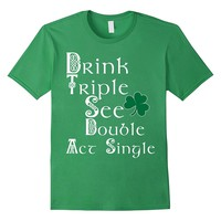 Drink Triple See Double Act Single St. Patrick's Day Tee