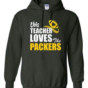 Funny This Teacher Loves The Packers Unisex Hoodie!! Awesome This Teacher Loves The Packers Hoodie!! Great Gift Idea!!