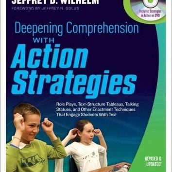 Deepening Comprehension With Action Strategies: Role Plays, Text-Structure Tableaux, Talking Statues, and Other Enactment Techniques That Engage Students With Text