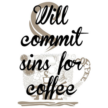 Will Commit Sins for Coffee by maniacreations