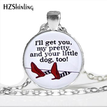 NS-00808  New I'll get you my pretty,and your little dog too Necklace Wicked Witch of the West Quote Wizard of Oz Jewelry HZ1