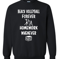 Beach volleyball forever homework whenever Crewneck Sweatshirt