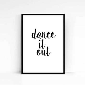 Instant download Wall hanging Printable art Dance It Out Inspiring Print Decorative Art Black and white Home decor Word art Wall Decor