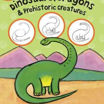 Dinosaurs, Dragons & Prehistoric Creatures: Learn to Draw Reptilian Beasts and Fantasy Characters Step by Step! (I Can Draw)