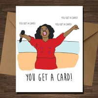 Oprah's Giveaway You Get a Card Birthday Funny Pop Culture Card Girlfriend Boyfriend Valentine