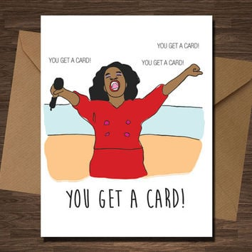 Oprahs Giveaway You Get A Card Birthday Funny Pop Culture Ca