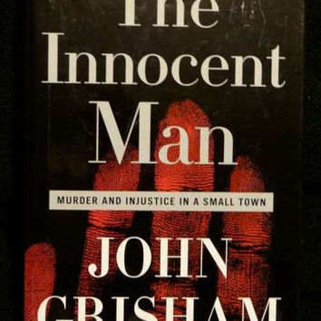 The Innocent Man : Murder and Injustice in a Small Town by John Grisham