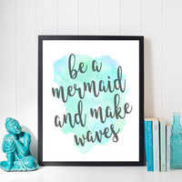 "Be A Mermaid And Make Waves Quote DIGITAL DOWNLOAD 8"" x 10"" Printable Home Wall Sign"