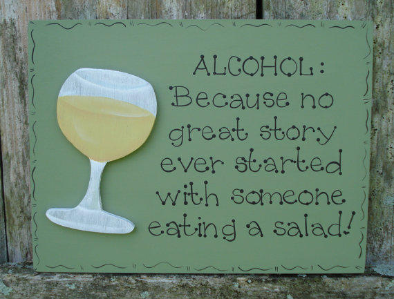 """Hand Painted Wooden Sign, """"ALCOHOL. Because no great story ever started with someone eating a salad."""""""