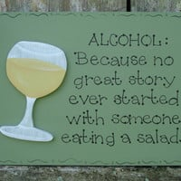"Hand Painted Wooden Green Wine Sign, ""ALCOHOL. Because no great story ever started with someone eating a salad."""