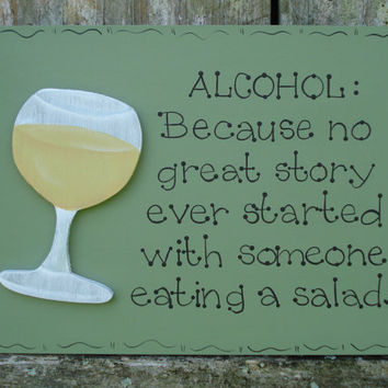 "Hand Painted Wooden Sign, ""ALCOHOL. Because no great story ever started with someone eating a salad."""