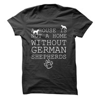 A House Is Not A Home Without German Shepherds