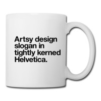 """Artsy design slogan in tightly kerned Helvetica"" Coffee/Tea Mugs"